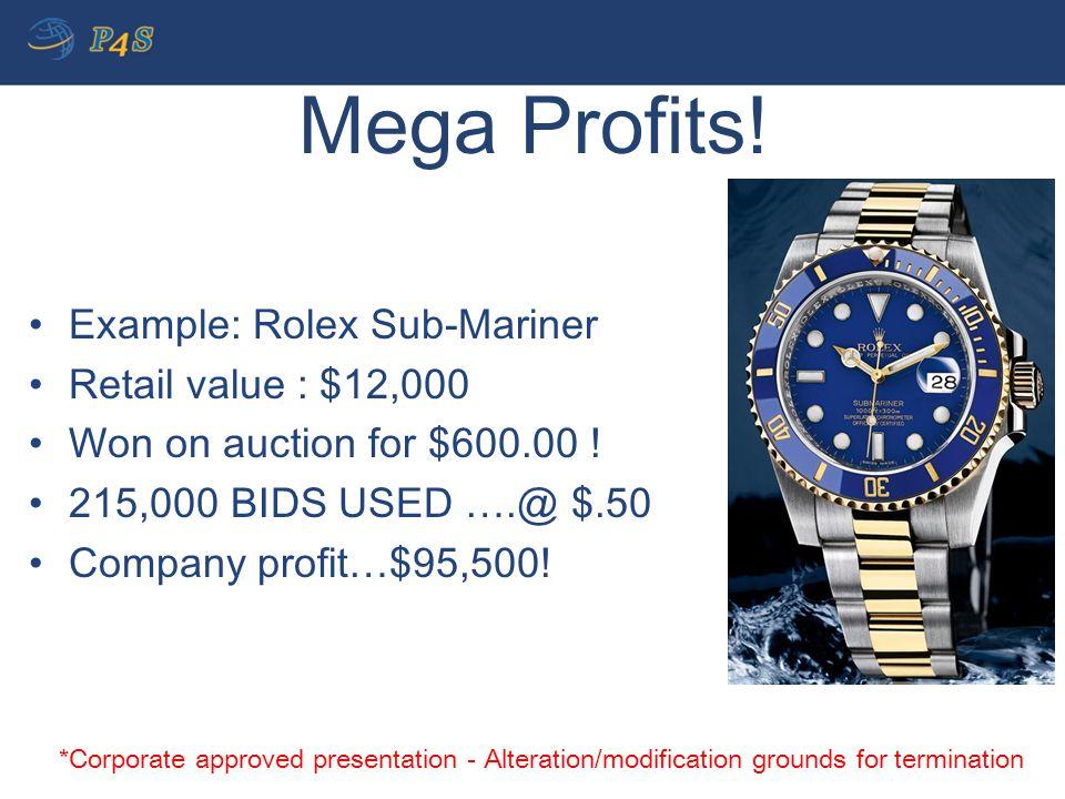 Example: Rolex Sub-Mariner Retail value : $12,000 Won on auction for $600.00 ! 215,000 BIDS USED ….@ $.50 Company profit…$95,500! Mega Profits! *Corpo