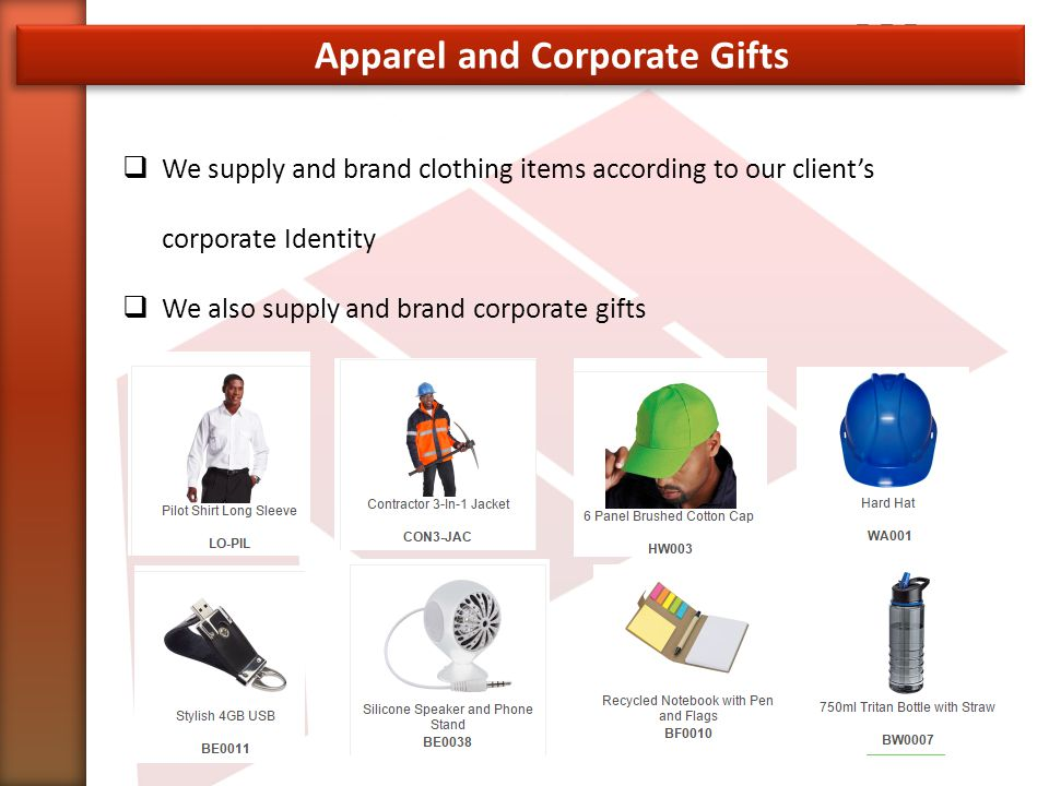 Apparel and Corporate Gifts  We supply and brand clothing items according to our client's corporate Identity  We also supply and brand corporate gifts