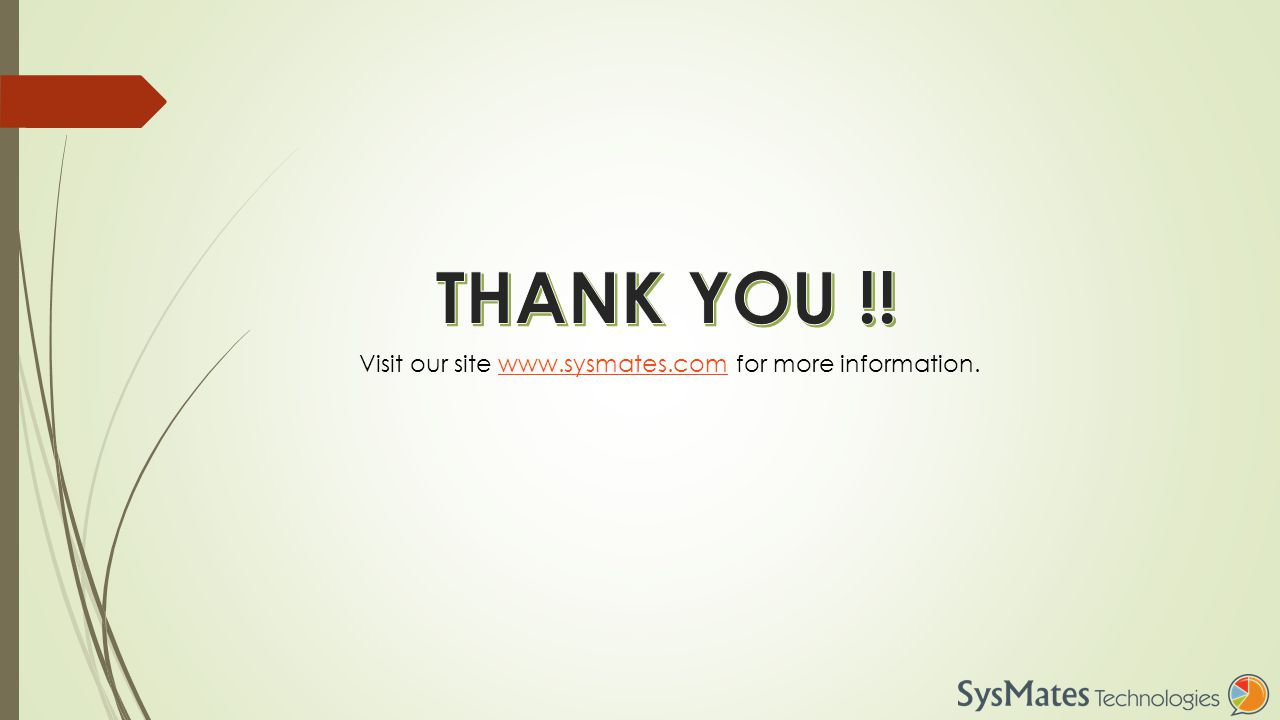 Visit our site www.sysmates.com for more information.www.sysmates.com