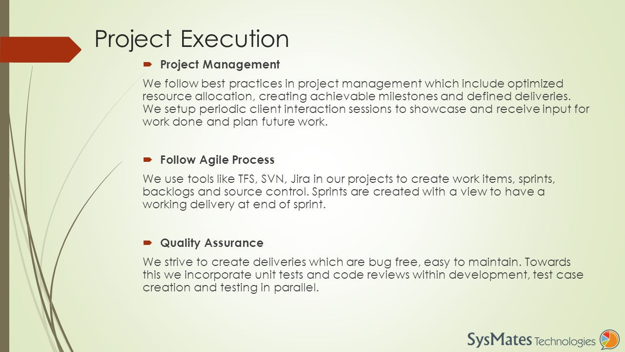 Project Execution  Project Management We follow best practices in project management which include optimized resource allocation, creating achievable milestones and defined deliveries.