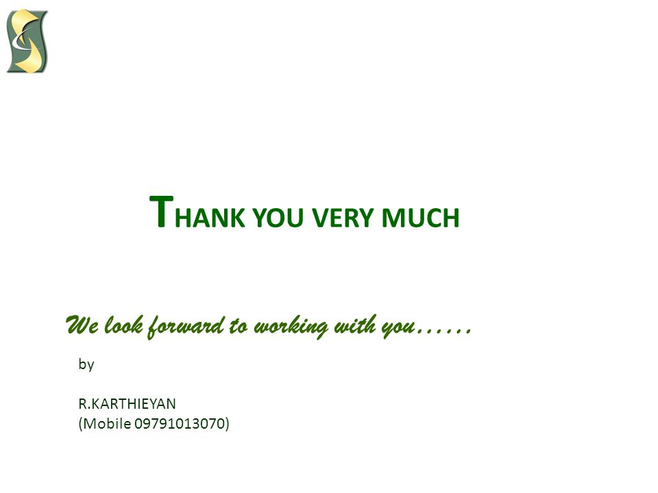 T HANK YOU VERY MUCH We look forward to working with you…… by R.KARTHIEYAN (Mobile 09791013070)