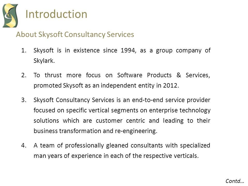 About Skysoft Consultancy Services Introduction 1.Skysoft is in existence since 1994, as a group company of Skylark. 2.To thrust more focus on Softwar