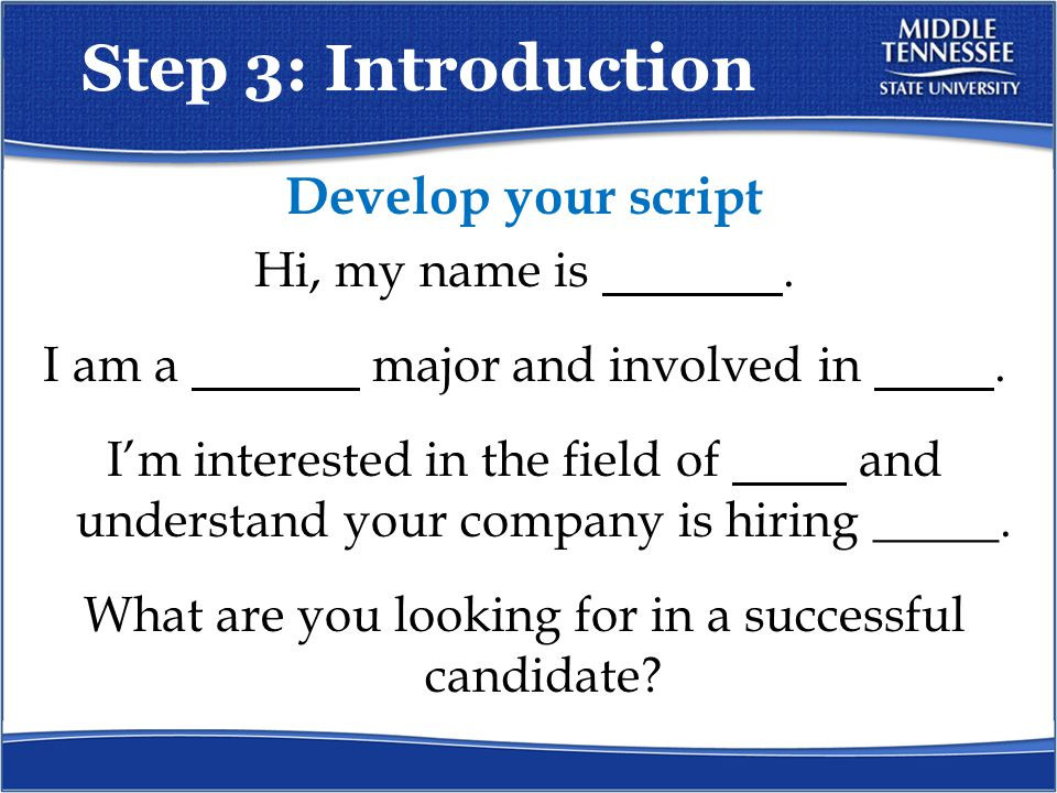 Step 3: Introduction Develop your script Hi, my name is.