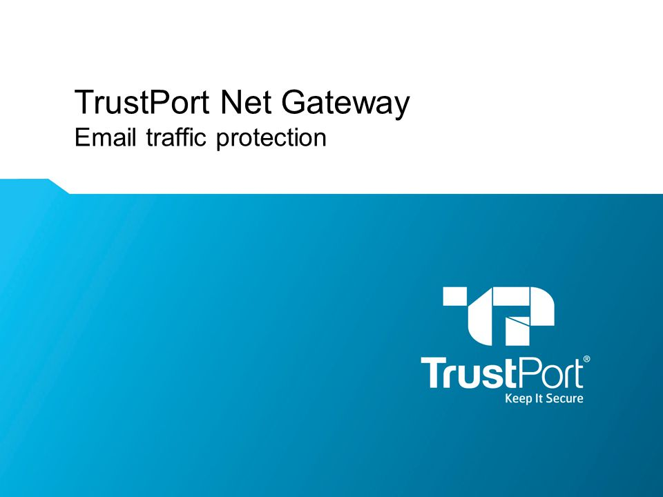 WWW.TRUSTPORT.COM Keep It Secure Entry point protection –Clear separation of the risky internet and secured intranet –Malware and spam blocked before reaching endpoints –No need to remove threats individually on every computer Unified security concept –Compact user interface –Remote control of the solution possible –Easy analysis of traffic and incidents Advantages of centralised email protection