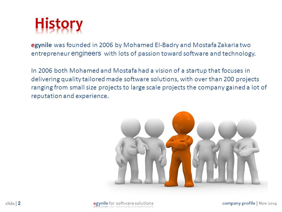 company profile | Nov 2014 slide | 2 egynile was founded in 2006 by Mohamed El-Badry and Mostafa Zakaria two entrepreneur engineers with lots of passi