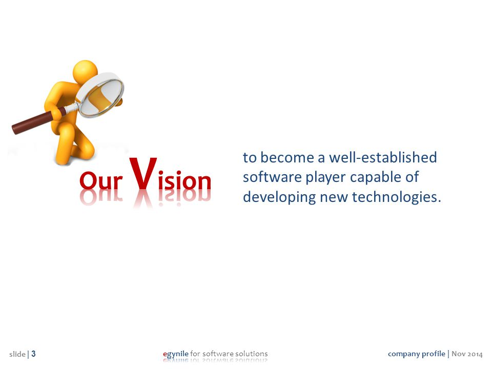 company profile | Nov 2014 slide | 3 to become a well-established software player capable of developing new technologies.