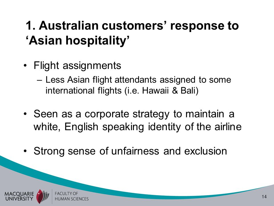 14 1. Australian customers' response to 'Asian hospitality' Flight assignments –Less Asian flight attendants assigned to some international flights (i