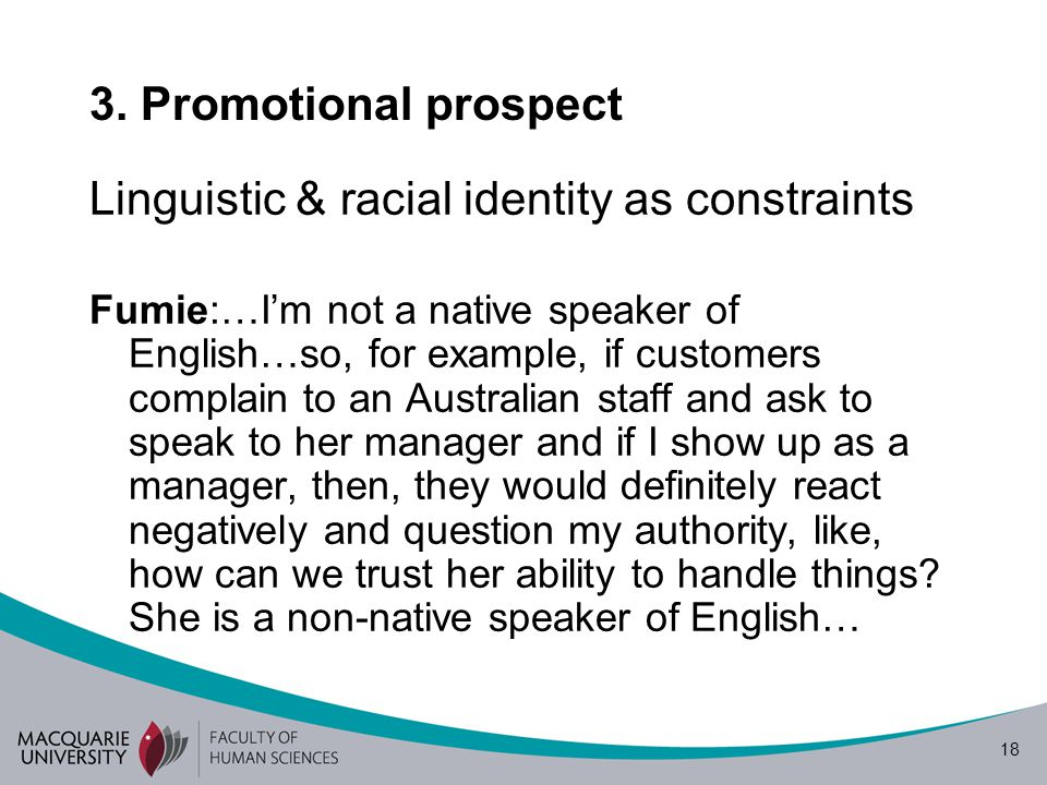 18 3. Promotional prospect Linguistic & racial identity as constraints Fumie:…I'm not a native speaker of English…so, for example, if customers compla