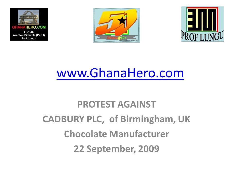 www.GhanaHero.com PROTEST AGAINST CADBURY PLC, of Birmingham, UK Chocolate Manufacturer 22 September, 2009