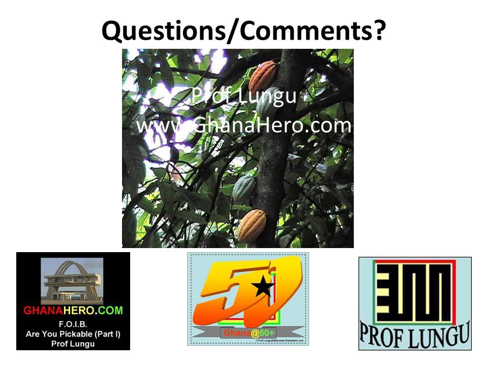Questions/Comments? Prof Lungu www.GhanaHero.com