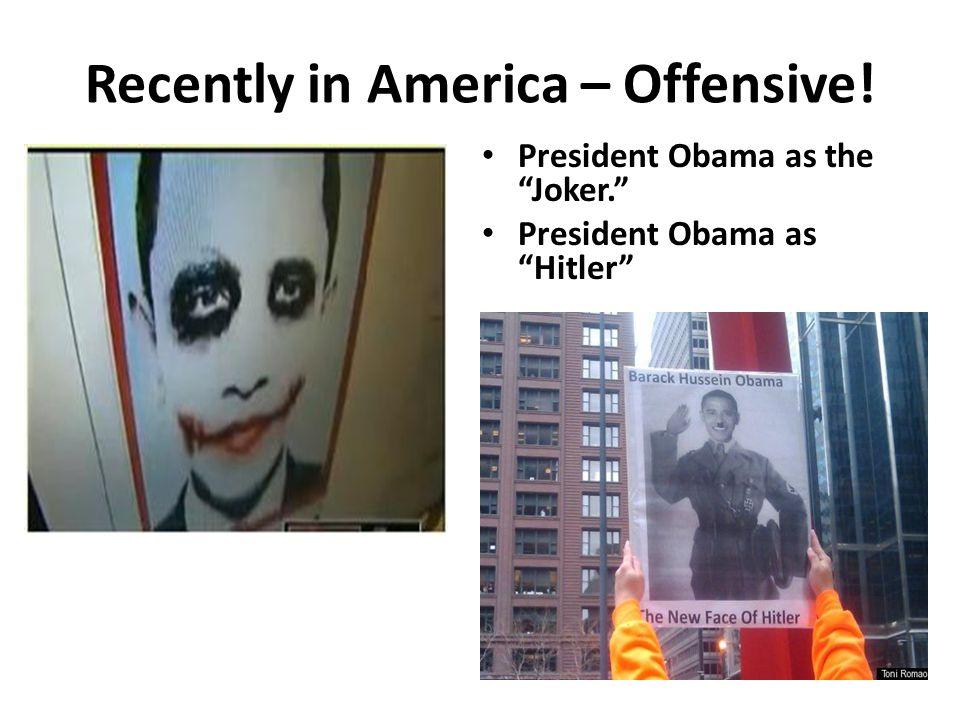 "Recently in America – Offensive! President Obama as the ""Joker."" President Obama as ""Hitler"""