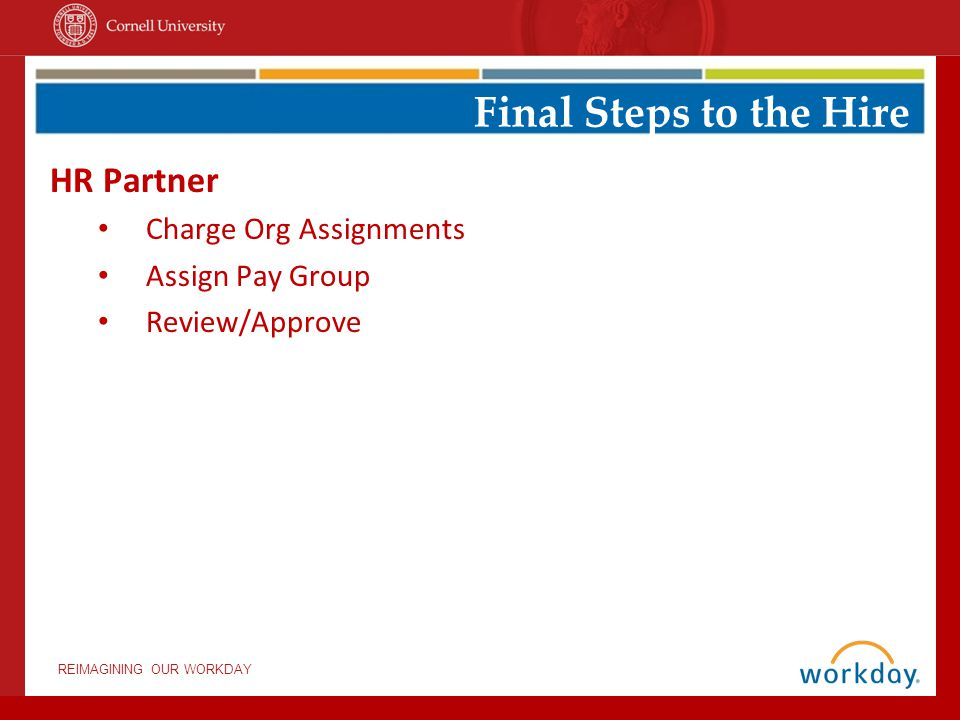 HR Partner Charge Org Assignments Assign Pay Group Review/Approve Final Steps to the Hire