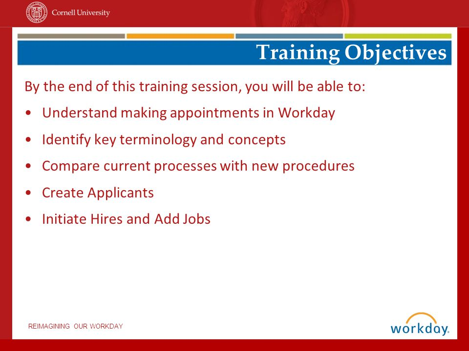 REIMAGINING OUR WORKDAY By the end of this training session, you will be able to: Understand making appointments in Workday Identify key terminology a
