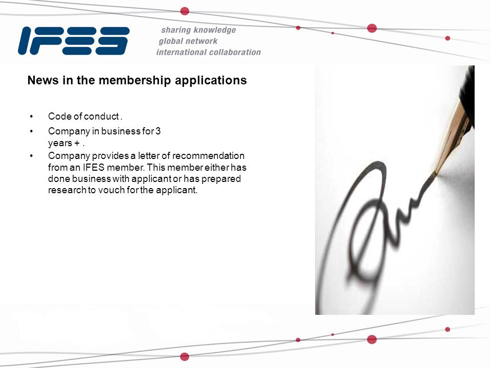 News in the membership applications Code of conduct. Company in business for 3 years +. Company provides a letter of recommendation from an IFES membe
