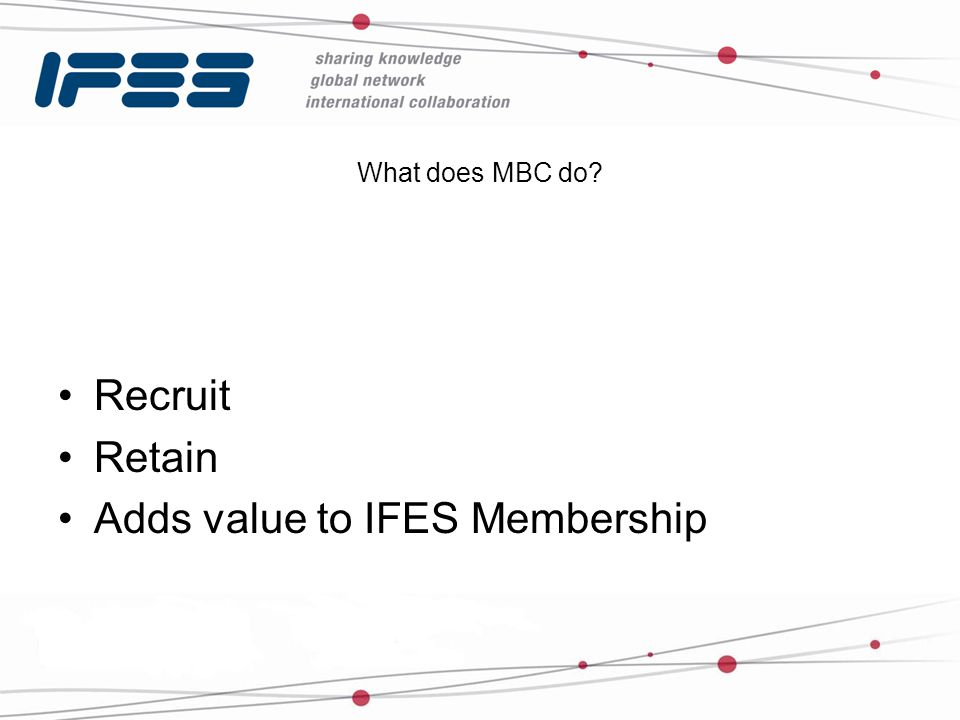 What does MBC do Recruit Retain Adds value to IFES Membership