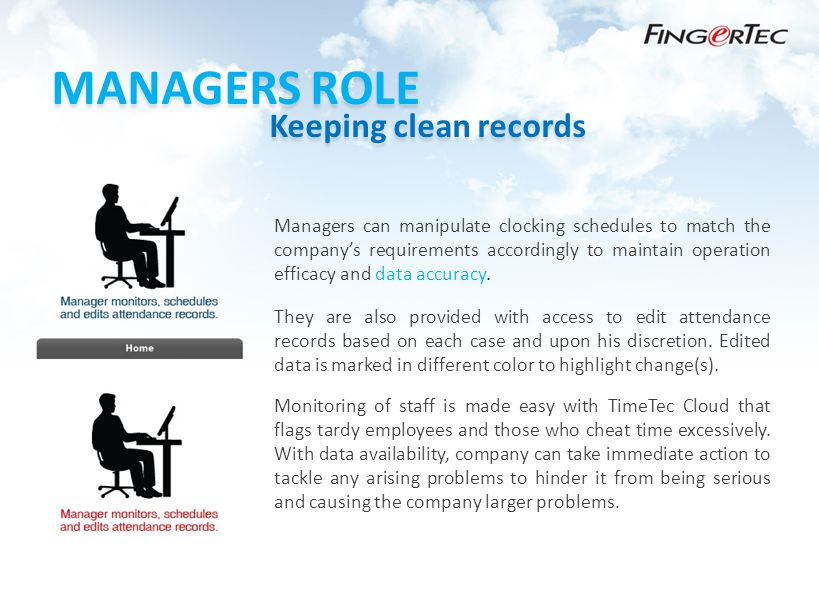 MANAGERS ROLE Keeping clean records Monitoring of staff is made easy with TimeTec Cloud that flags tardy employees and those who cheat time excessively.