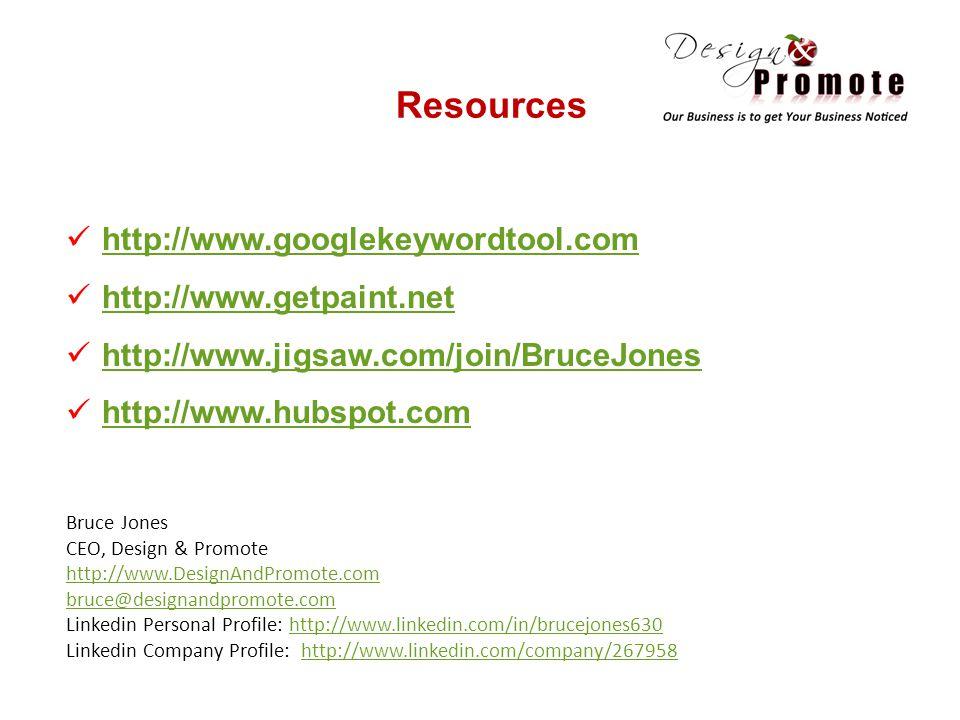 http://www.googlekeywordtool.com http://www.getpaint.net http://www.jigsaw.com/join/BruceJones http://www.hubspot.com Resources