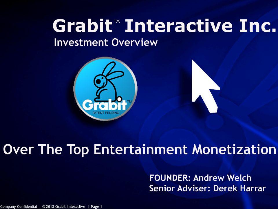 Company Confidential – © 2013 Grabit Interactive | Page 1