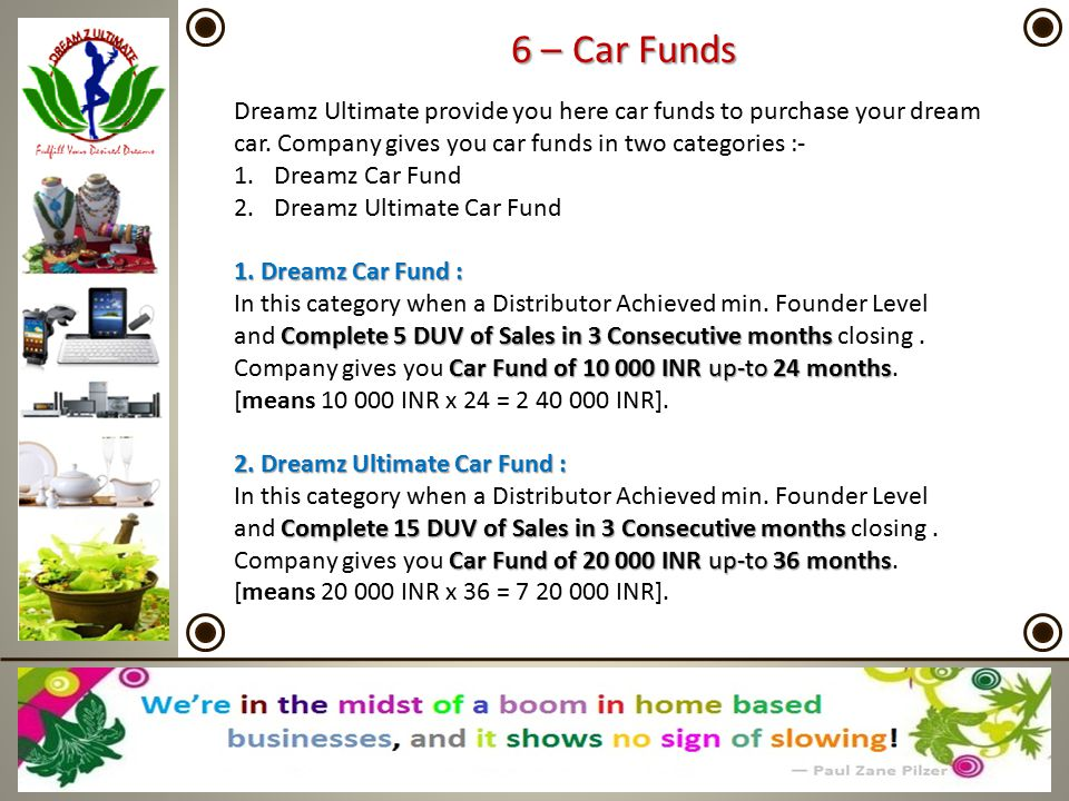 6 – Car Funds Dreamz Ultimate provide you here car funds to purchase your dream car. Company gives you car funds in two categories :- 1.Dreamz Car Fun