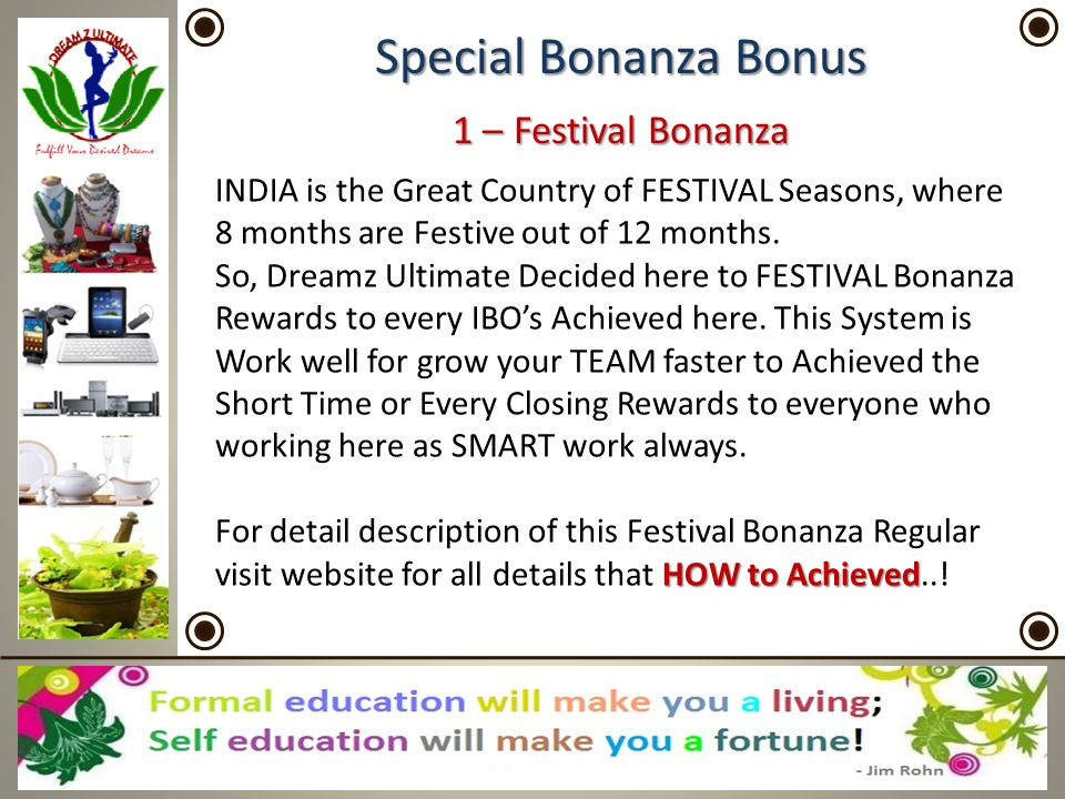 Special Bonanza Bonus INDIA is the Great Country of FESTIVAL Seasons, where 8 months are Festive out of 12 months. So, Dreamz Ultimate Decided here to
