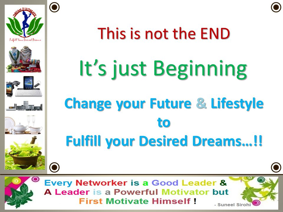 This is not the END It's just Beginning Change your Future & Lifestyle to Fulfill your Desired Dreams…!!