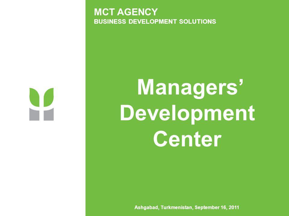 MCT AGENCY BUSINESS DEVELOPMENT SOLUTIONS Managers' Development Center Ashgabad, Turkmenistan, September 16, 2011