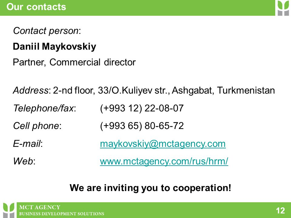 1212 Our contacts Contact person: Daniil Maykovskiy Partner, Commercial director Address: 2-nd floor, 33/O.Kuliyev str., Ashgabat, Turkmenistan Teleph