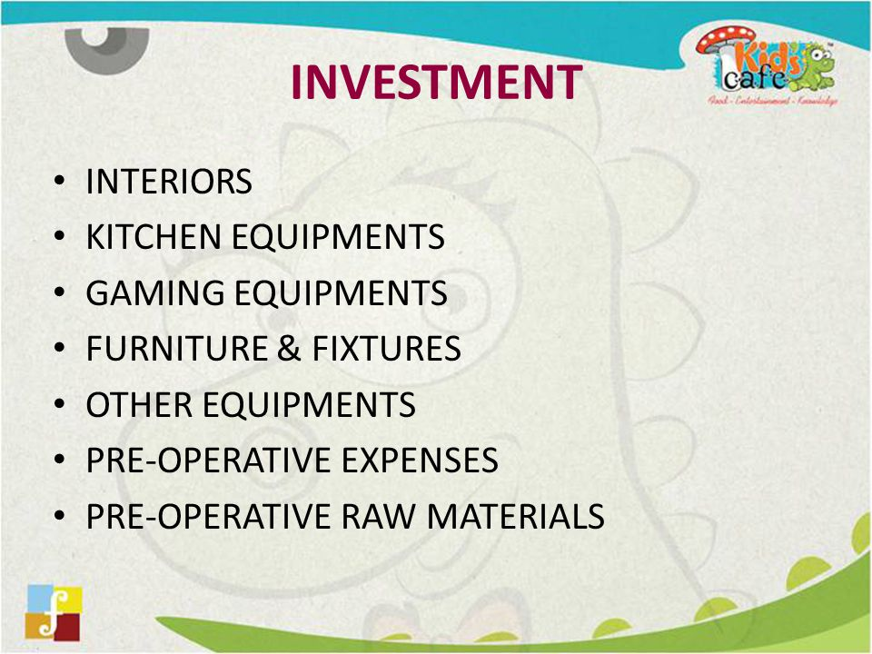 INVESTMENT INTERIORS KITCHEN EQUIPMENTS GAMING EQUIPMENTS FURNITURE & FIXTURES OTHER EQUIPMENTS PRE-OPERATIVE EXPENSES PRE-OPERATIVE RAW MATERIALS
