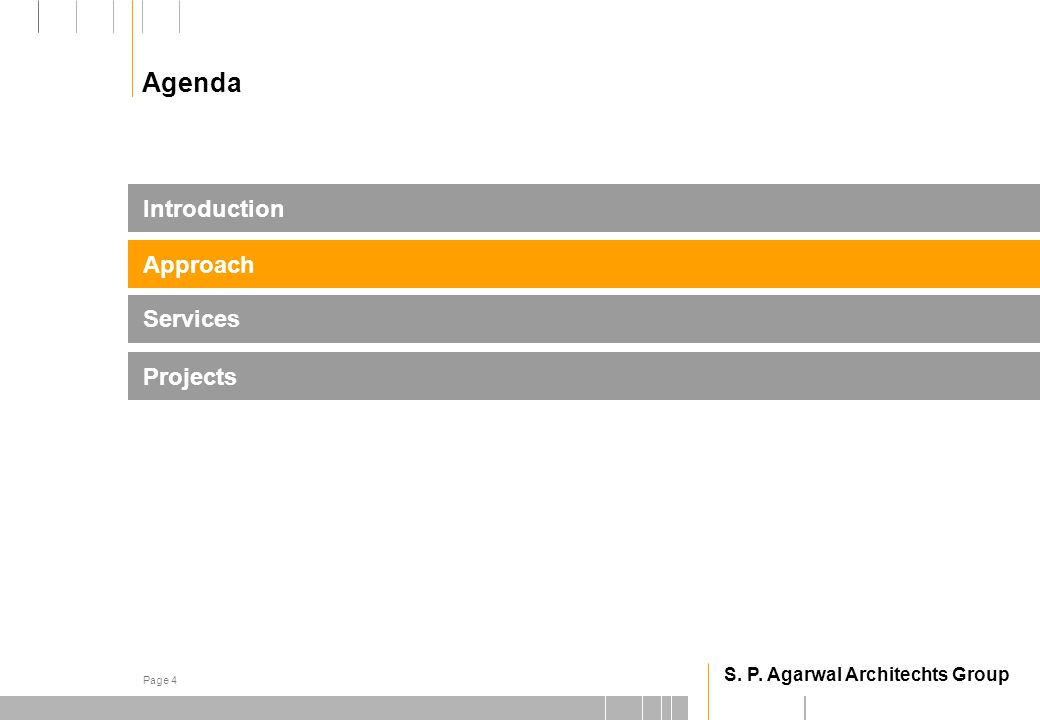 S. P. Agarwal Architechts Group Page 4 Projects Introduction Services Approach Agenda