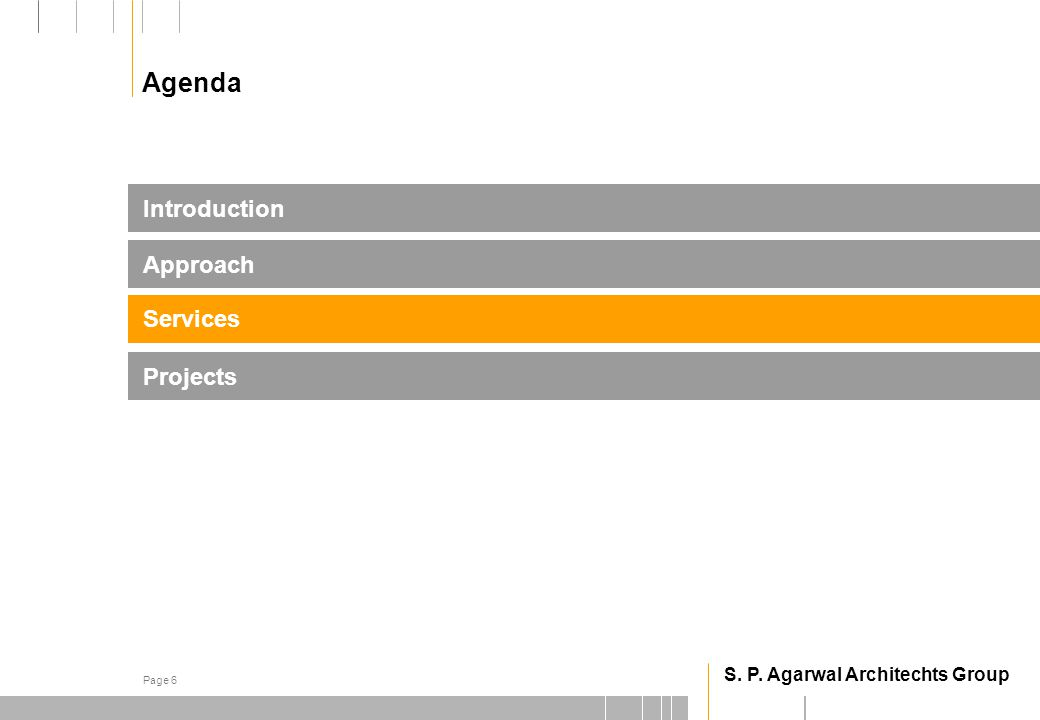 S. P. Agarwal Architechts Group Page 6 Projects Introduction Services Approach Agenda