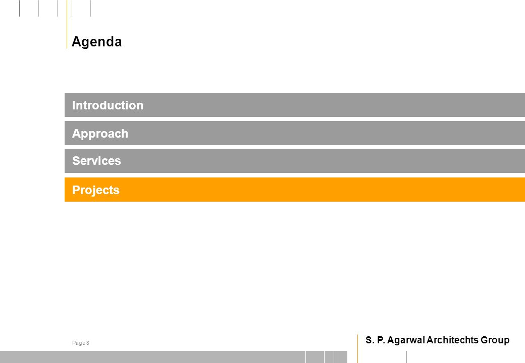 S. P. Agarwal Architechts Group Page 8 Projects Introduction Services Approach Agenda