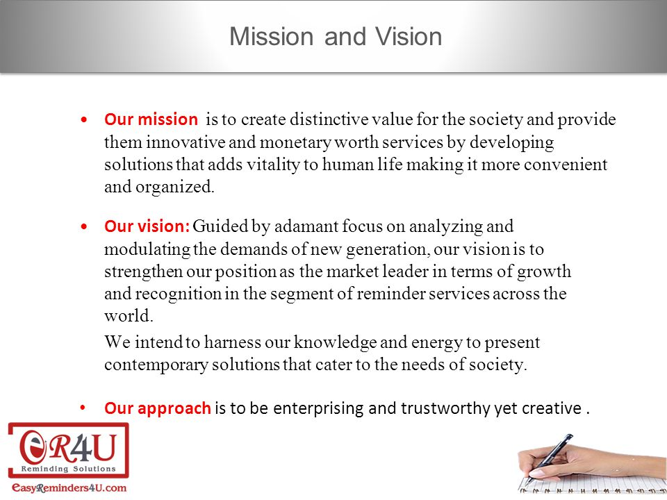Our vision: Guided by adamant focus on analyzing and modulating the demands of new generation, our vision is to strengthen our position as the market leader in terms of growth and recognition in the segment of reminder services across the world.