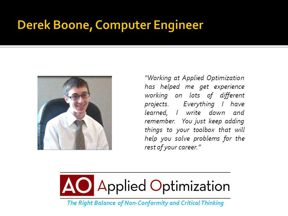 The Right Balance of Non-Conformity and Critical Thinking Working at Applied Optimization has helped me get experience working on lots of different projects.