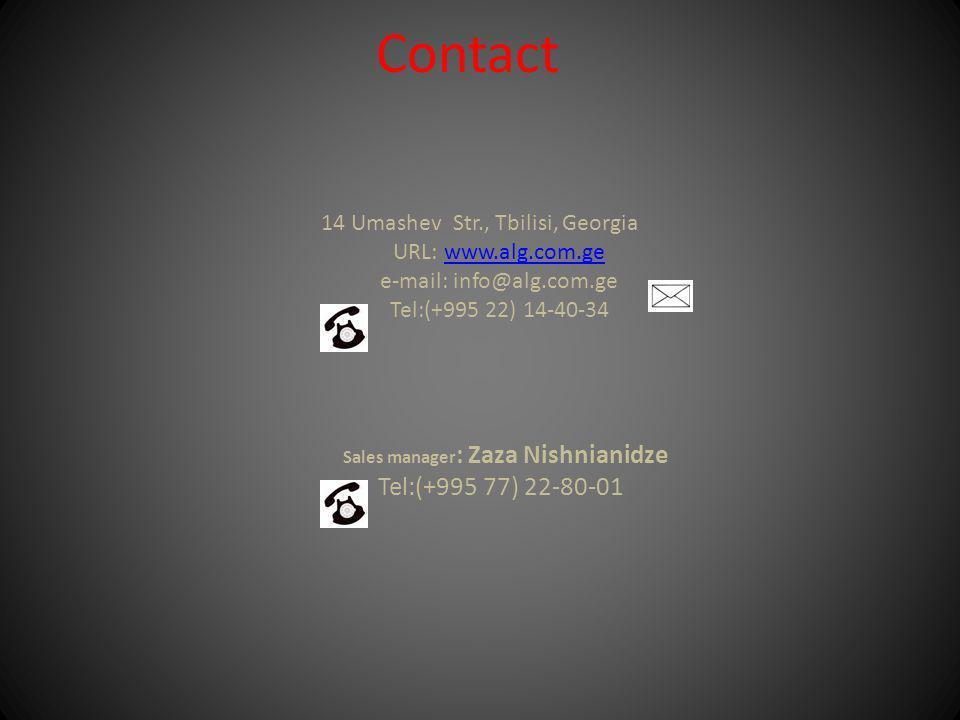 Contact 14 Umashev Str., Tbilisi, Georgia URL: www.alg.com.gewww.alg.com.ge e-mail: info@alg.com.ge Теl:(+995 22) 14-40-34 Sales manager : Zaza Nishnianidze Теl:(+995 77) 22-80-01