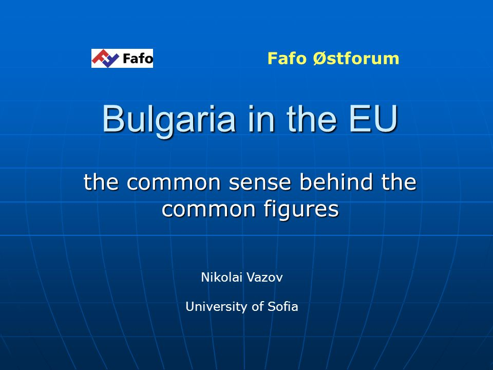 January 29th, 2007Fafo Østforum : Bulgaria in the EU...22 Summing up the data: source Sofia Echo weekly, January 8 th, 2007 Imperceptible wage increase – 5% annually Imperceptible wage increase – 5% annually Constant rise of public utility charges (state monopoly) : electricity, heating, gas – 30% in 2007 Constant rise of public utility charges (state monopoly) : electricity, heating, gas – 30% in 2007 Inflation rate - 7,2% Inflation rate - 7,2% Households spend 36% of their income on food Households spend 36% of their income on food Low taxation threshold – 100 Euro Low taxation threshold – 100 Euro Having a job is not necessarily an anti-emigration factor