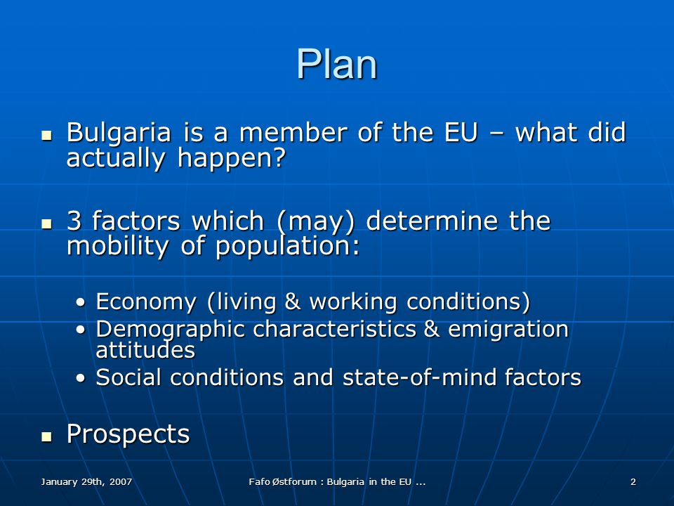 January 29th, 2007Fafo Østforum : Bulgaria in the EU...3 Bulgaria is in: the official statements Georgi Parvanov Georgi Parvanov Bulgaria's president: among the most important dates in Bulgaria's history .