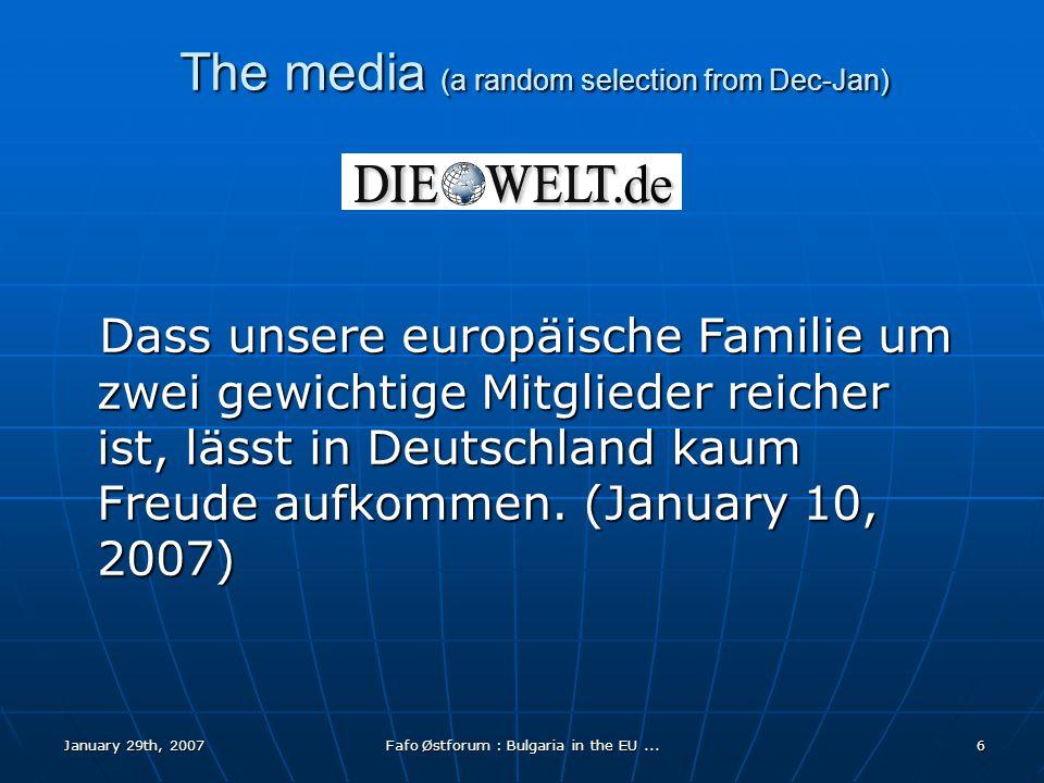 January 29th, 2007Fafo Østforum : Bulgaria in the EU...6 The media (a random selection from Dec-Jan) Dass unsere europäische Familie um zwei gewichtige Mitglieder reicher ist, lässt in Deutschland kaum Freude aufkommen.
