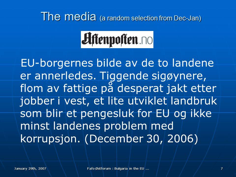 January 29th, 2007Fafo Østforum : Bulgaria in the EU...7 The media (a random selection from Dec-Jan) EU-borgernes bilde av de to landene er annerledes.