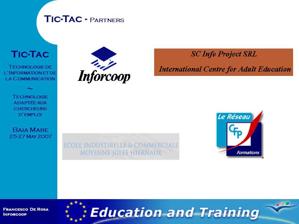 Francesco De Rosa Inforcoop Baia Mare 25-27 May 2007 Tic-Tac Technologie de l'Information et de la Communication ~ Technologie adaptée aux chercheurs d'emploi Tic-Tac - Partners