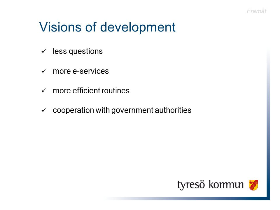 Visions of development less questions more e-services more efficient routines cooperation with government authorities Framåt