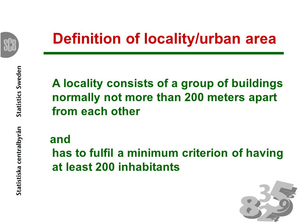 Localities/Urban areas 1940 Localities 84 % of the population 1,3 % of landarea 776 localities with less than 500 inhabitants 113 localities with more than 10 000 inhabitants 5 localities with more than 100 000 inhabitantas