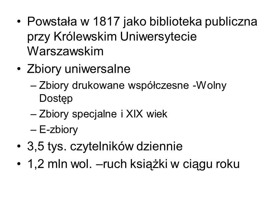 Powstała w 1817 jako biblioteka publiczna przy Królewskim Uniwersytecie Warszawskim Zbiory uniwersalne –Zbiory drukowane współczesne -Wolny Dostęp –Zbiory specjalne i XIX wiek –E-zbiory 3,5 tys.
