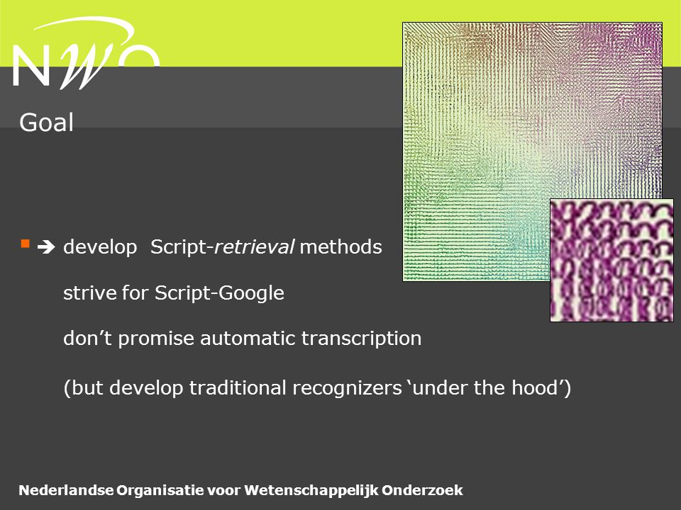 Nederlandse Organisatie voor Wetenschappelijk Onderzoek   develop Script-retrieval methods strive for Script-Google don't promise automatic transcri