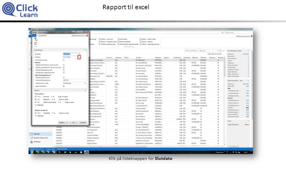 Rapport til excel Klik på listeknappen for Slutdato