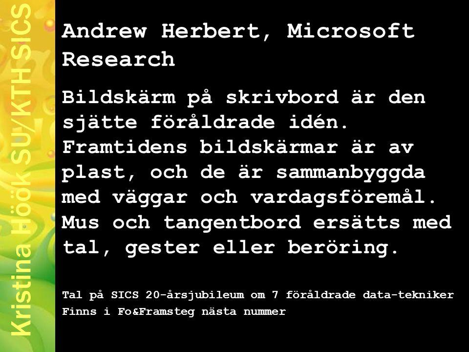 Kristina Höök SU/KTH SICS Andrew Herbert, Microsoft Research Bildskärm på skrivbord är den sjätte föråldrade idén.