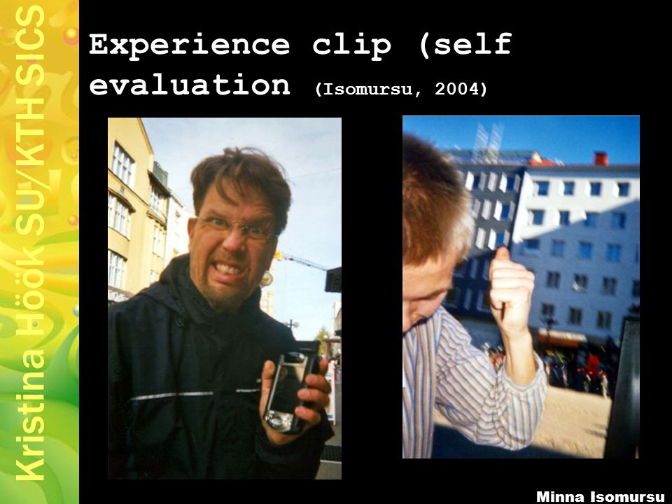 Kristina Höök SU/KTH SICS Experience clip (self evaluation (Isomursu, 2004) Minna Isomursu