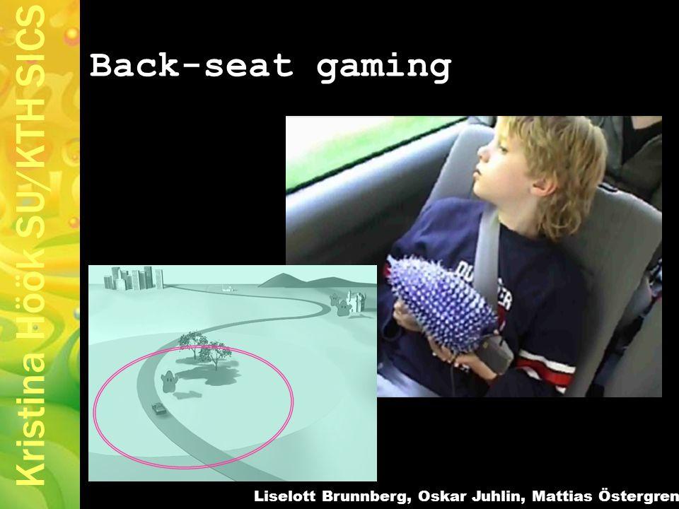Kristina Höök SU/KTH SICS Back-seat gaming Liselott Brunnberg, Oskar Juhlin, Mattias Östergren