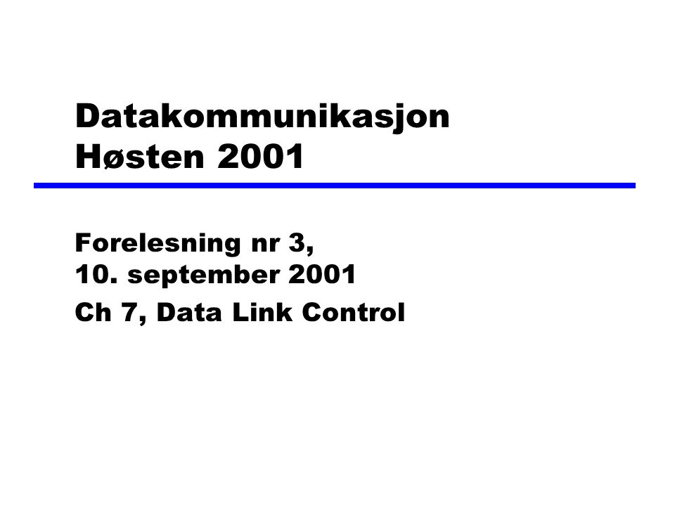 Forelesning nr 4, høsten 2001 Other DLC Protocols (LAPB,LAPD) zLAPB - Link Access Procedure, Balanced yPart of X.25 (ITU-T) ySubset of HDLC - ABM yPoint to point link between system and packet switching network node (mellom DTE og DCE) zLAPD - Link Access Procedure, D-Channel yBeskrevet i Q.921 spesifikasjonen yABM yAlways 7-bit sequence numbers y16 bit address field contains two sub-addresses xOne for device and one for user (next layer up)