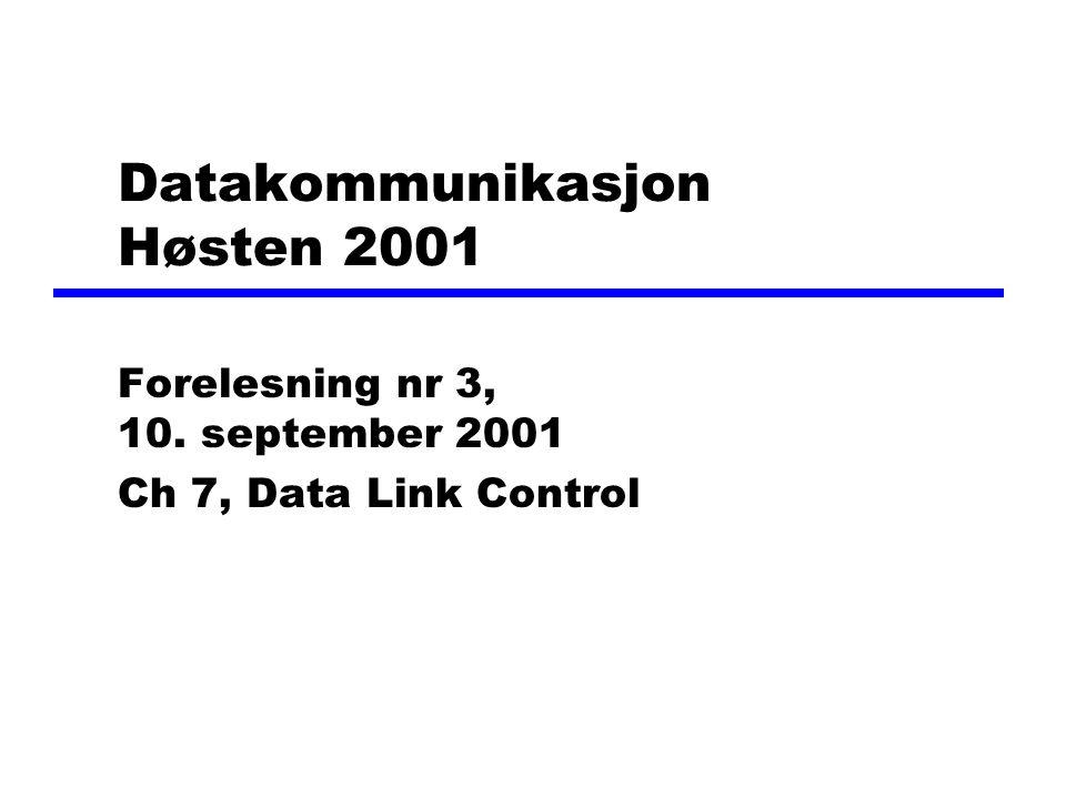 Datakommunikasjon Høsten 2001 Forelesning nr 3, 10. september 2001 Ch 7, Data Link Control
