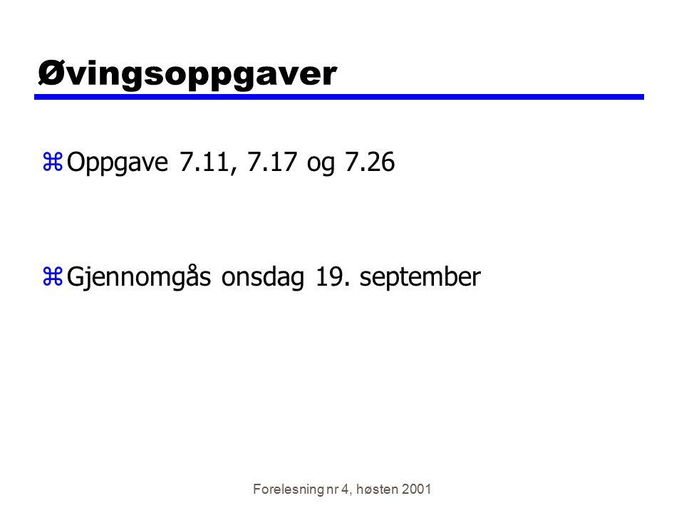 Forelesning nr 4, høsten 2001 Øvingsoppgaver zOppgave 7.11, 7.17 og 7.26 zGjennomgås onsdag 19. september